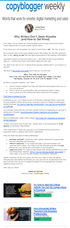 A weekly email by the editor-in-chief of CopyBlogger. The email begins with an engaging message by the editor-in-chief, followed by some of the published blog posts from the week.